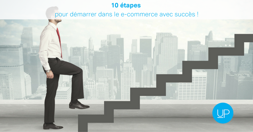 10 étapes pour démarrer dans le e-commerce avec succès !