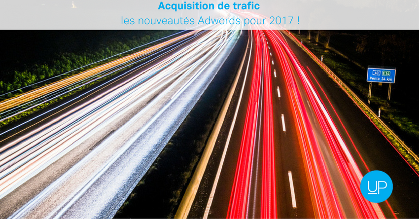 Acquisition de trafic: les nouveautés Adwords pour 2017 !