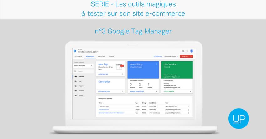 Qu'est-ce que Google Tag Manager? Un indispensable à votre e-commerce!