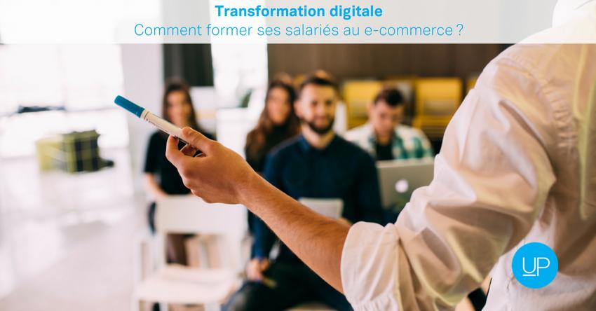 Transformation digitale : Comment former ses salariés au e-commerce?