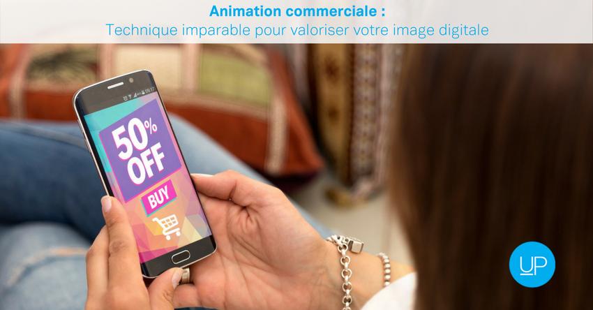 Animation commerciale: technique imparable pour valoriser votre image digitale