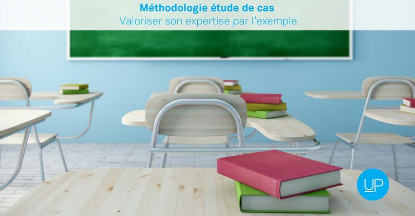 Méthodologie étude de cas: valoriser son expertise par l'exemple