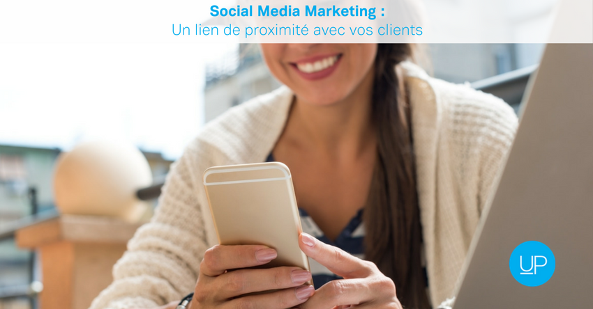 Social Media Marketing : un lien de proximité avec vos clients