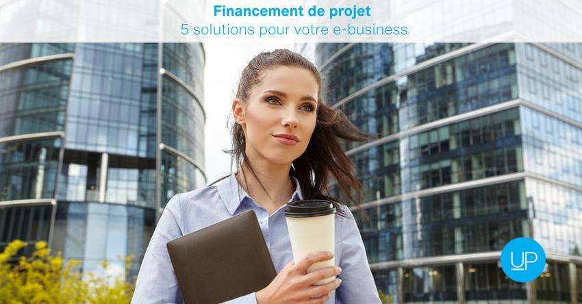 Financement de projet: 5 solutions pour votre e-business