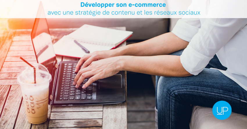 Développer son e-commerce avec une stratégie de contenu et les réseaux sociaux