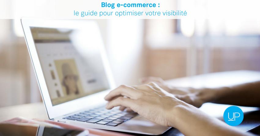 Blog e-commerce: le guide pour optimiser votre visibilité