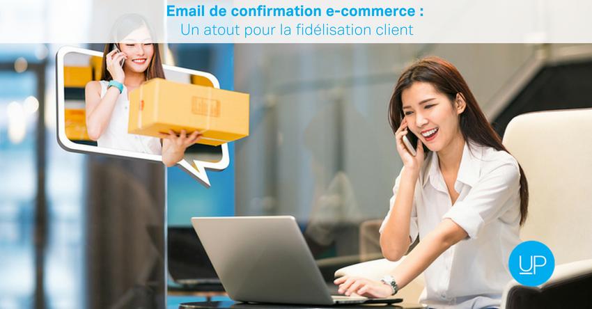 Email de confirmation e-commerce : un atout pour la fidélisation client