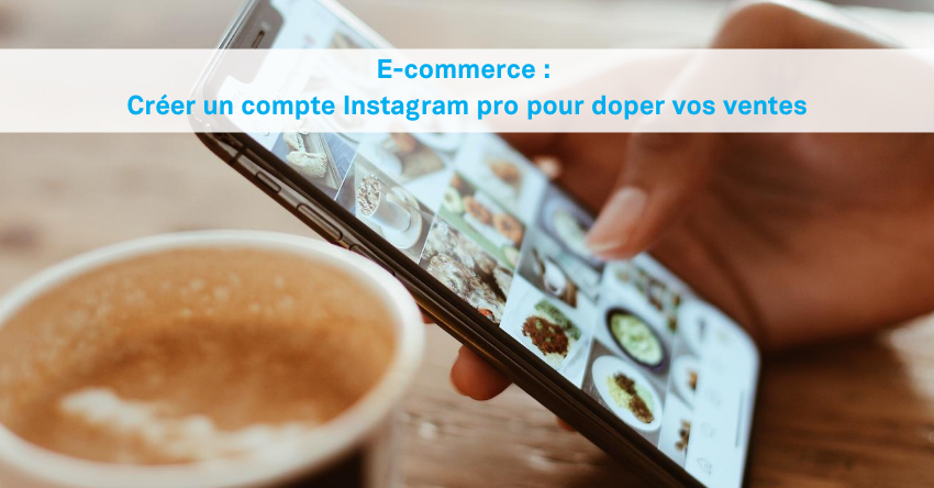 E-commerce: créer un compte Instagram propour doper vos ventes